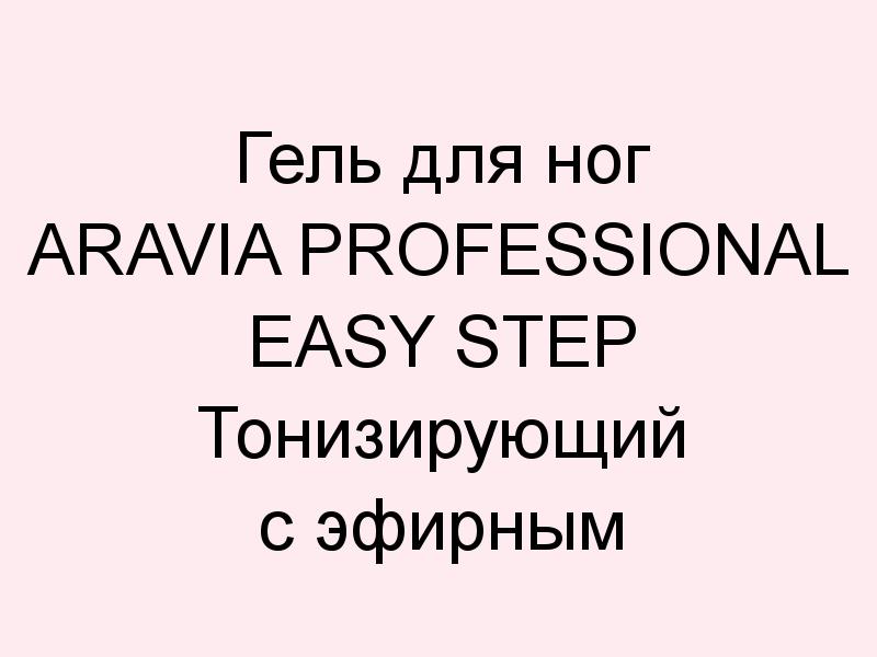 Гель для ног ARAVIA PROFESSIONAL Easy Step Тонизирующий с эфирным маслом мяты
